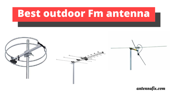 Best outdoor FM antenna