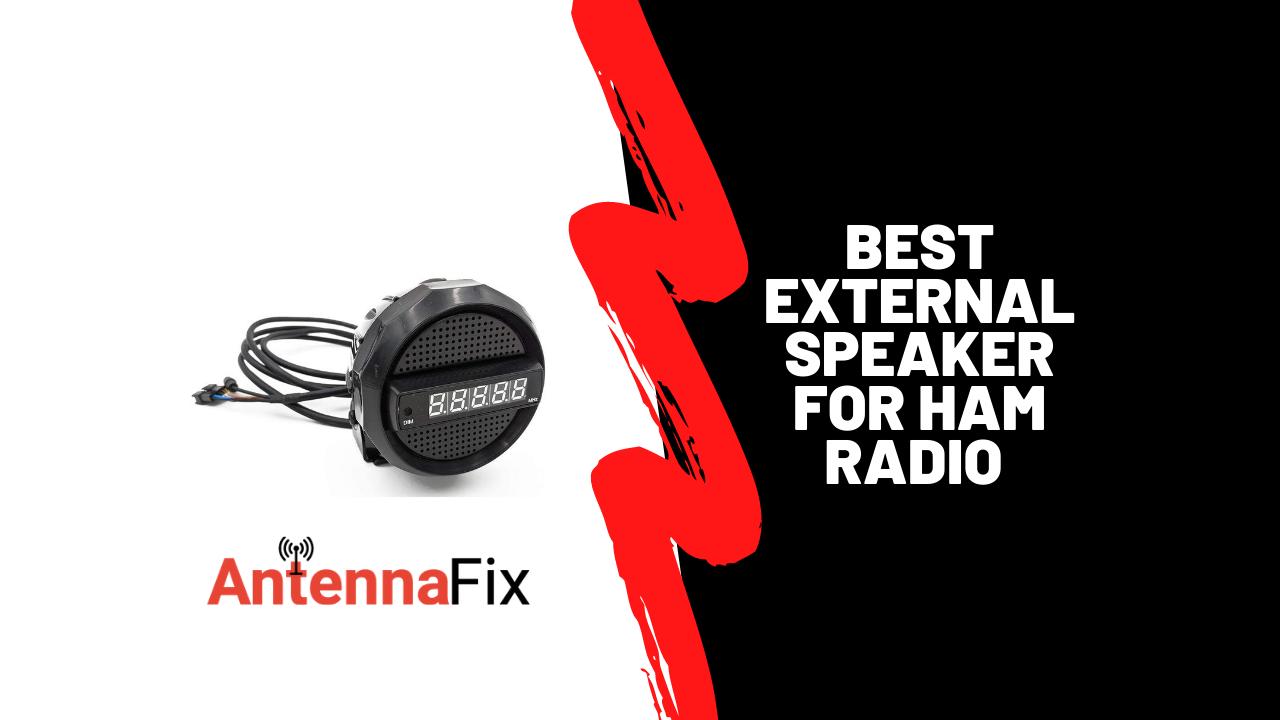 Best External Speaker for HAM Radio in 2021
