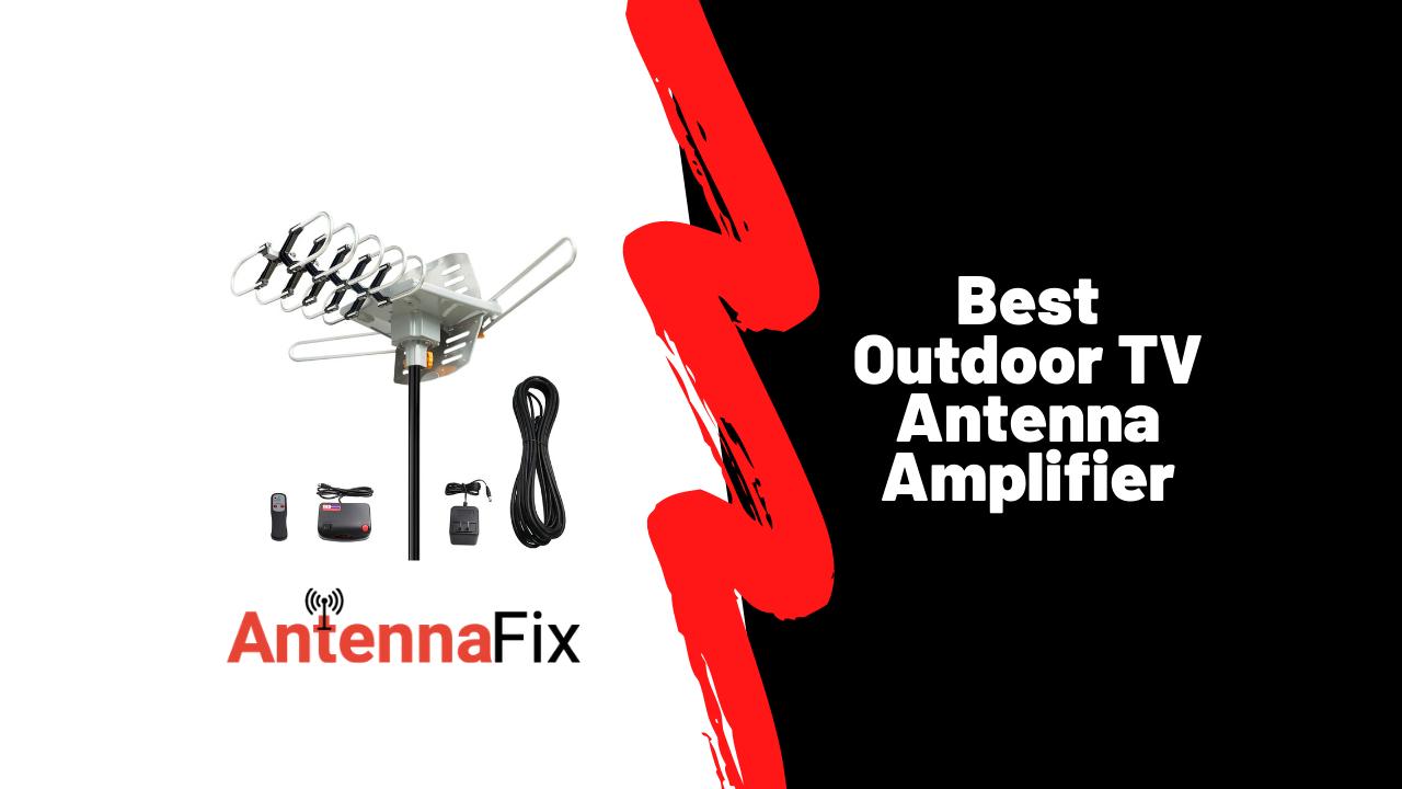 Best Outdoor TV Antenna Amplifier in 2021