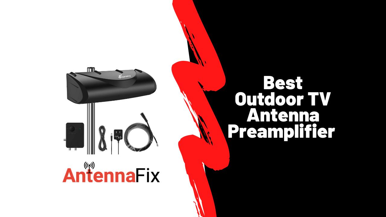 Best Outdoor TV Antenna Preamplifier in 2021