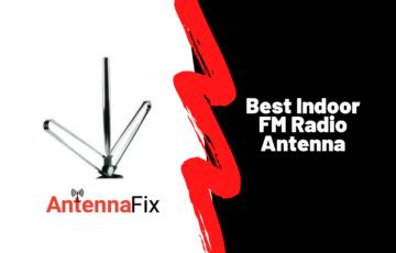 Best Indoor FM Radio Antenna