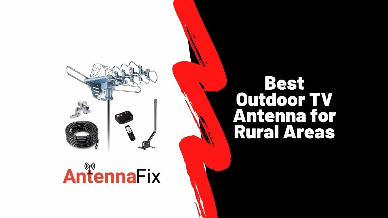 Best Outdoor TV Antenna for Rural Areas in 2021